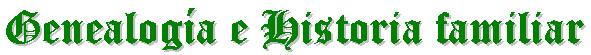 Genealog�a e Historia Familiar. Si no ves un men� verde a la izquierda, pulsa aqu�. A la izquierda ver�s el submen� Genealog�a